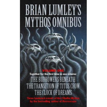 Brian Lumley's Mythos Omnibus: 'Burrowers Beneath', 'Transition Of Titus Crow', 'Clock Of Dreams' Vol 1