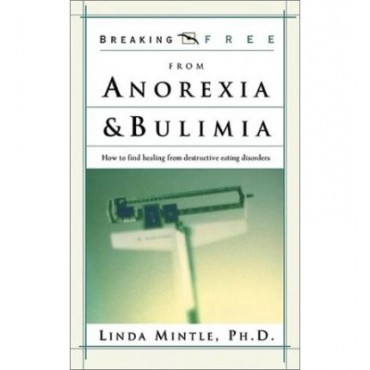 Anorexia and Bulimia: How to Find Healing from Destructive Eating Disorders