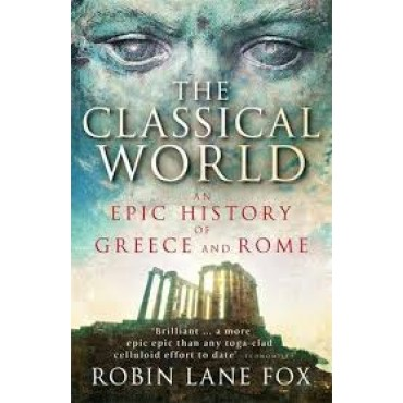 The Classical World : An Epic History of Greece and Rome   {USED}