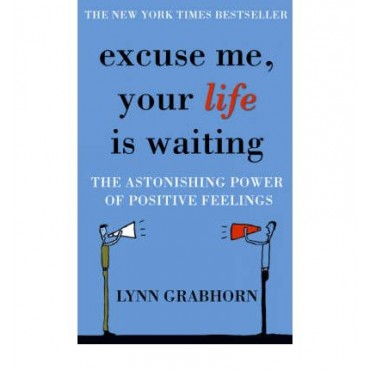 Excuse Me, Your Life is Waiting: The Astonishing Power of Positive Feelings  {USED}