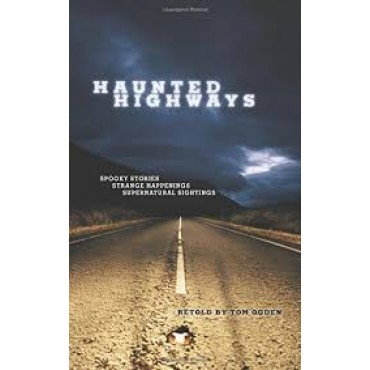 Haunted Highways : Spooky Stories, Strange Happenings, and Supernatural Sightings   {USED}