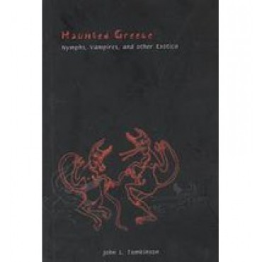 Haunted Greece: Nymphs, Vampires and Other Exotika