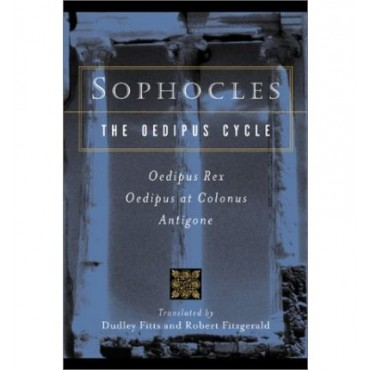 Sophocles, the Oedipus Cycle: Oedipus Rex, Oedipus at Colonus, Antigone