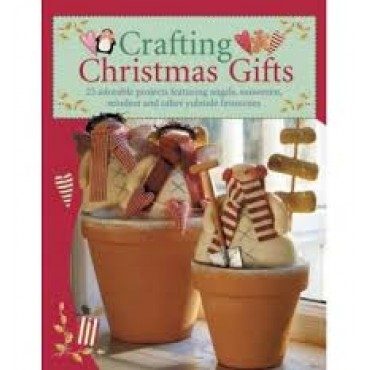 Crafting Christmas Gifts: 25 Adorable Projects Featuring Angels, Snowmen, Reindeer and Other Yuletide Favourites (Paperback)